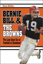 Bernie, Bill Browns - The Last Great Era of Football in Cleveland ebook by Vince Mckee