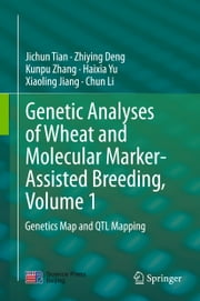 Genetic Analyses of Wheat and Molecular Marker-Assisted Breeding, Volume 1 - Genetics Map and QTL Mapping ebook by Jichun Tian, Zhiying DENG, Kunpu Zhang,...