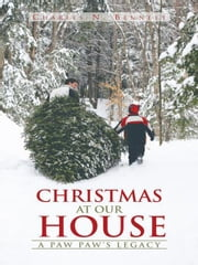 Christmas at Our House - A Paw Paw'S Legacy ebook by Charles N. Bennett