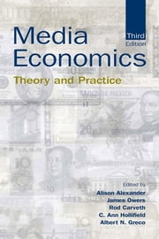 Media Economics: Theory and Practice ebook by Alexander, Alison