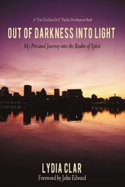 Out of Darkness into Light - My Personal Journey Into the Realm of Spirit ebook by Lydia Clar