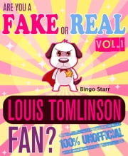 Are You a Fake or Real Louis Tomlinson Fan? Volume 1 - The 100% Unofficial Quiz and Facts Trivia Travel Set Game - Louis Tomlinson, One Direction ebook by Bingo Starr