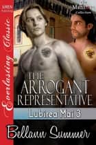 The Arrogant Representative ebook by Bellann Summer