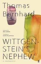 Wittgenstein's Nephew - A Friendship ebook by Thomas Bernhard