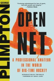 Open Net - A Professional Amateur in the World of Big-Time Hockey ebook by George Plimpton,Tom Wolfe,Denis Leary