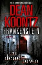 The Dead Town (Dean Koontz's Frankenstein, Book 5) ebook by Dean Koontz
