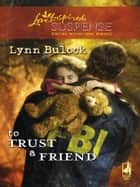 To Trust a Friend (Mills & Boon Love Inspired) ebook by Lynn Bulock