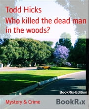 Who killed the dead man in the woods? ebook by Todd Hicks