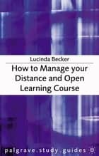 How to Manage your Distance and Open Learning Course ebook by Lucinda Becker