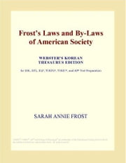 Frost's Laws and By-Laws of American Society (Webster's Korean Thesaurus Edition) ebook by ICON Group International, Inc.