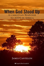 When God Stood Up - A Christian Response to AIDS in Africa ebook by James Cantelon