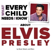 What Every Child Needs To Know About Elvis Presley ebook by R. Bradley Snyder,Robert Kempe,Marc Engelsgjerd