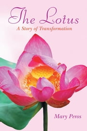 The Lotus - A Story of Transformation ebook by Mary Peros