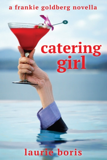 Catering Girl: A Frankie Goldberg Novella ebook by Laurie Boris