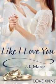 Like I Love You ebook by J.T. Marie