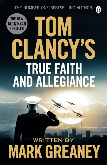 Tom Clancy's True Faith and Allegiance - INSPIRATION FOR THE THRILLING AMAZON PRIME SERIES JACK RYAN ebook by Mark Greaney