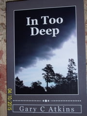 In Too Deep ebook by Gary C Atkins