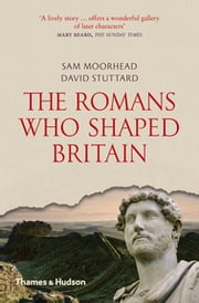 The Romans Who Shaped Britain ebook by Sam Moorhead