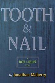 Tooth & Nail - A Rot & Ruin Story ebook by Jonathan Maberry