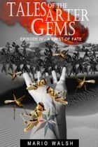 Tales Of The Arter Gems: Episode IV: A Twist Of Fate ebook by Mario Walsh