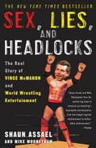 Sex, Lies, and Headlocks - The Real Story of Vince McMahon and World Wrestling Entertainment ebook by Shaun Assael, Mike Mooneyham