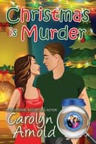 Christmas is Murder - McKinley Mysteries: Short & Sweet Cozies, #7 ebook by Carolyn Arnold