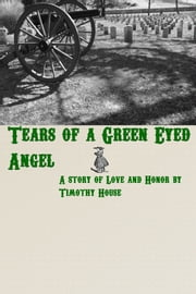 Tears of a Green Eyed Angel ebook by Timothy House
