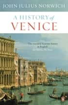 A History of Venice ebook by John Julius Norwich