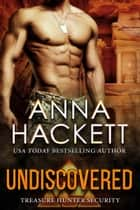 Undiscovered (Treasure Hunter Security #1) ebook by Anna Hackett