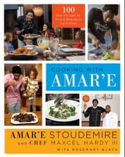 Cooking with Amar'e - 100 Easy Recipes for Pros and Rookies in the Kitchen ebook by Amar'e Stoudemire,Maxcel Hardy, III