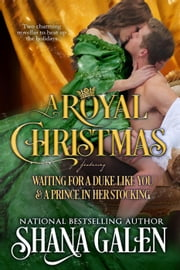 A Royal Christmas: Featuring Waiting for a Duke Like You and A Prince in Her Stocking ebook by Shana Galen