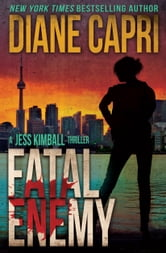 Fatal Enemy - A Jess Kimball Thriller ebook by Diane Capri