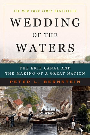 Wedding of the Waters: The Erie Canal and the Making of a Great Nation ebook by Peter L. Bernstein