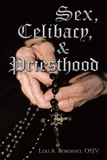 Sex, Celibacy, and Priesthood ebook by Lou A. Bordisso