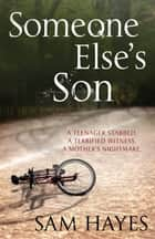 Someone Else's Son: A page-turning psychological thriller with a breathtaking twist ebook by Samantha Hayes