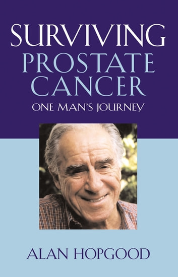 Surviving Prostate Cancer - One Man's Journey ebook by Alan Hopgood
