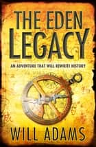 The Eden Legacy ebook by Will Adams