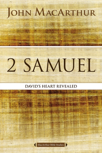 2 Samuel - David's Heart Revealed ebook by John F. MacArthur