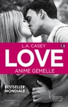 Love 1.5. Anime gemelle ebook by L.A. Casey
