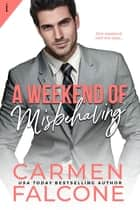 A Weekend of Misbehaving ebook by Carmen Falcone