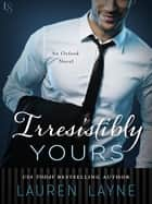 Irresistibly Yours - An Oxford Novel ebook by