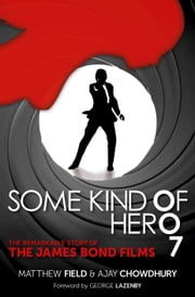 Some Kind of Hero - The Remarkable Story of the James Bond Films ebook by Matthew Field,Ajay Chowdhury
