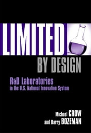Limited by Design: R & D Laboratories in the U.S. National Innovation System ebook by Crow, Michael