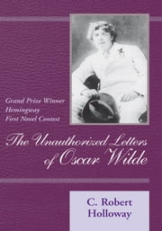 The Unauthorized Letters of Oscar Wilde ebook by C. Robert Holloway