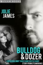 Bulldog & Dozer - A Bisexual MMF Threesome Erotic Short Story from Steam Books ebook by Jolie James, Steam Books