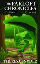 The Farloft Chronicles: Collection 1 ebook by Theresa Snyder