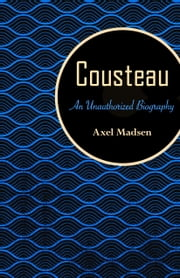 Cousteau - An Unauthorized Biography ebook by Axel Madsen
