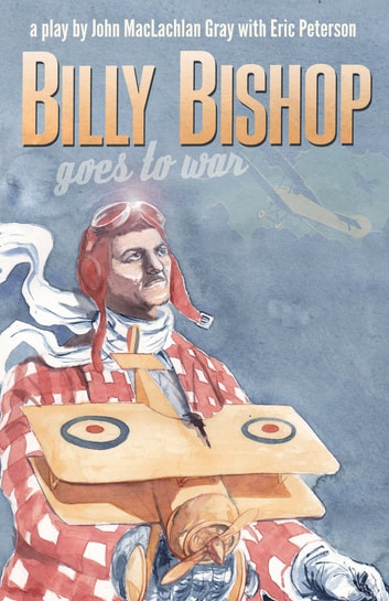 Billy Bishop Goes to War ebook by John Gray