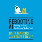Rebooting AI - Building Artificial Intelligence We Can Trust audiobook by Gary Marcus, Ernest Davis
