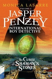 Jasper Penzey: International Boy Detective: The Curse of the Shaman's Stones ebook by Monica Lasarre